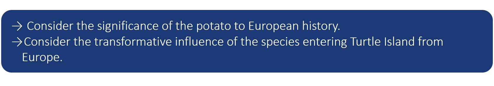 Consider the significance of the potato to European history. Consider the transformative influence of the species entering Turtle Island from Europe.