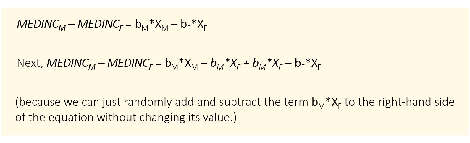 MEDINCM – MEDINCF = bM*XM – bF*XF Next, MEDINCM – MEDINCF = bM*XM – bM*XF + bM*XF – bF*XF (because we can just randomly add and subtract the term bM*XF to the right-hand side of the equation without changing its value.)