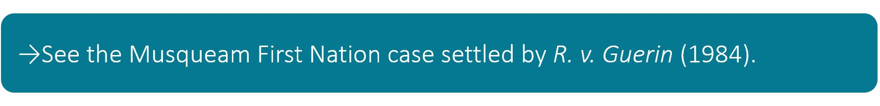 See the Musqueam First Nation case settled by R. v. Guerin (1984).