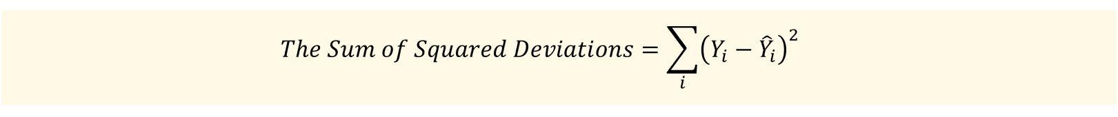 𝑇ℎ𝑒 𝑆𝑢𝑚 𝑜𝑓 𝑆𝑞𝑢𝑎𝑟𝑒𝑑 𝐷𝑒𝑣𝑖𝑎𝑡𝑖𝑜𝑛𝑠=∑_𝑖▒(𝑌_𝑖−𝑌̂_𝑖 )^2