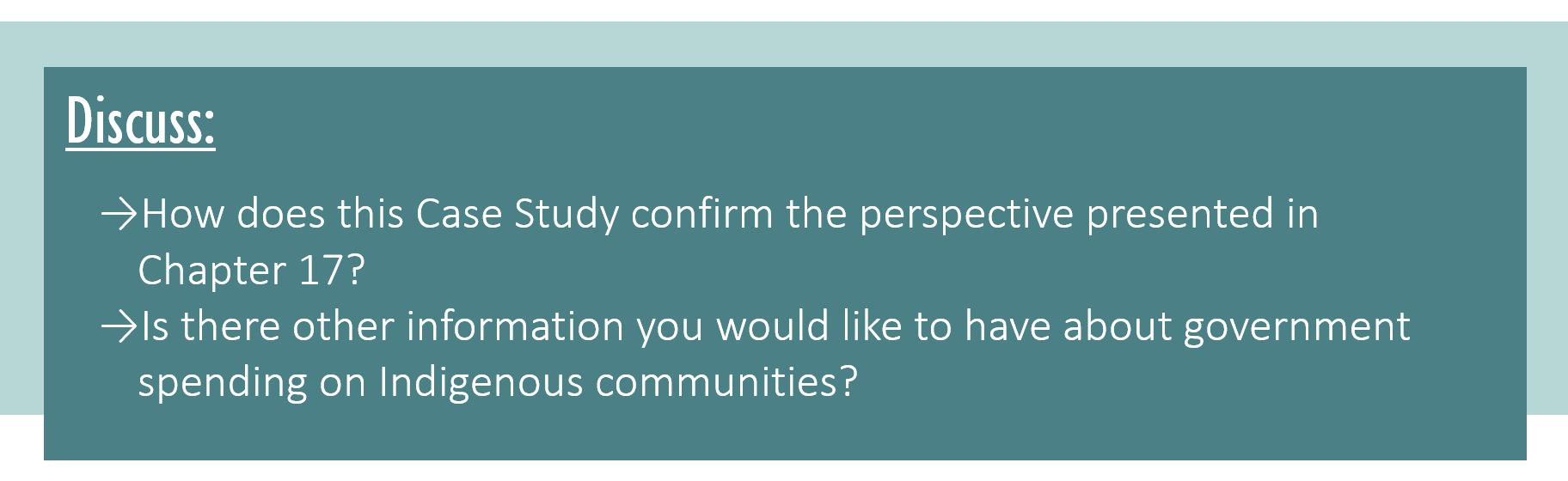 Discuss: How does this Case Study confirm the perspective presented in Chapter 17? Is there other information you would like to have about government spending on Indigenous communities?