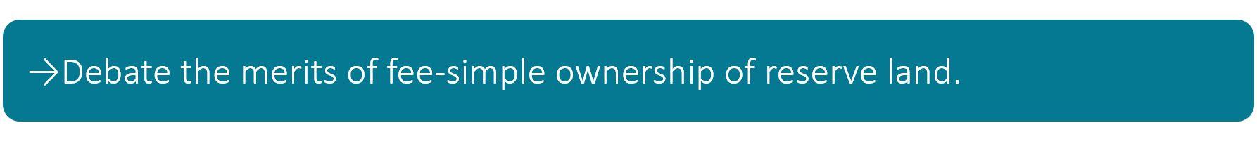 Debate the merits of fee-simple ownership of reserve land.