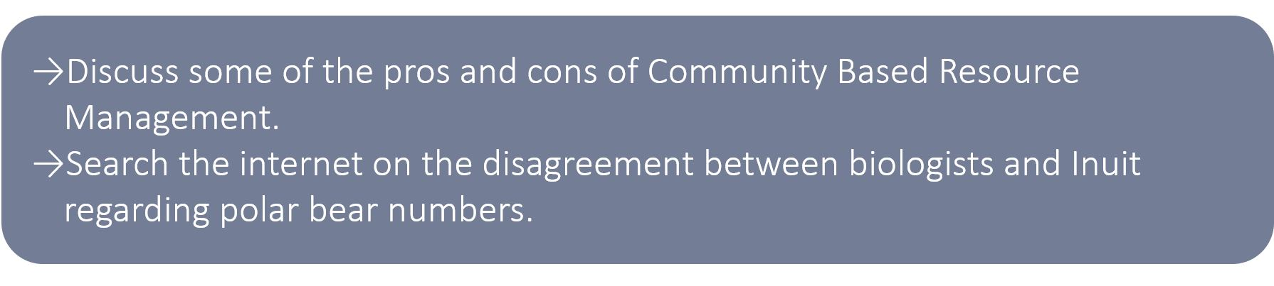 Discuss some of the pros and cons of Community Based Resource Management. Search the internet on the disagreement between biologists and Inuit regarding polar bear numbers.