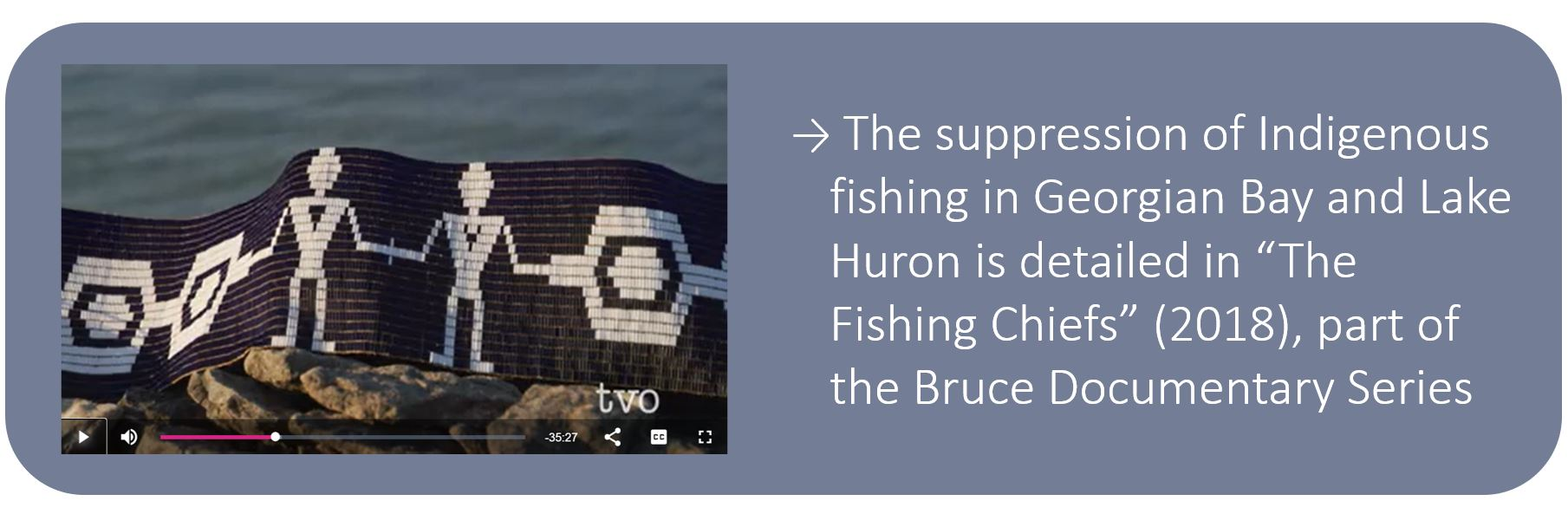 """The suppression of Indigenous fishing in Georgian Bay and Lake Huron is detailed in """"The Fishing Chiefs"""" (2018), part of the Bruce Documentary Series"""