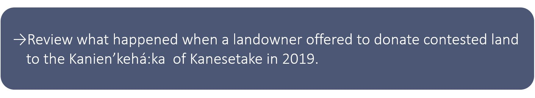 Review what happened when a landowner offered to donate contested land to the Kanien'kehá:ka of Kanesetake in 2019.