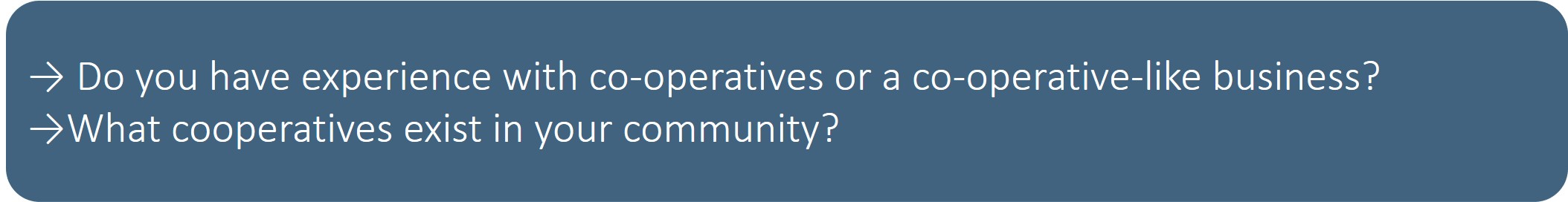 Do you have experience with co-operatives or a co-operative like business? What cooperatives exist in your community?