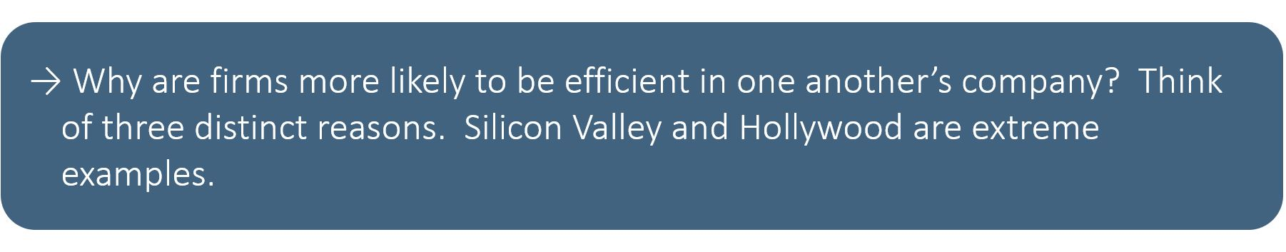 Why are firms more likely to be efficient in one another's company? Think of three distinct reasons. Silicon Valley and Hollywood are extreme examples.
