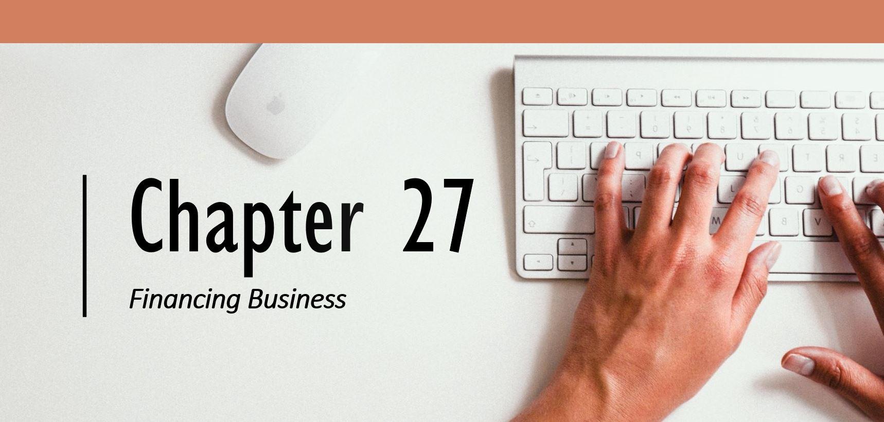 Chapter 27 (Header) Financing Business