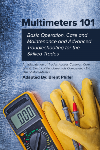 Cover image for Multimeters 101: Basic Operation, Care and Maintenance and Advanced Troubleshooting for the Skilled Trades