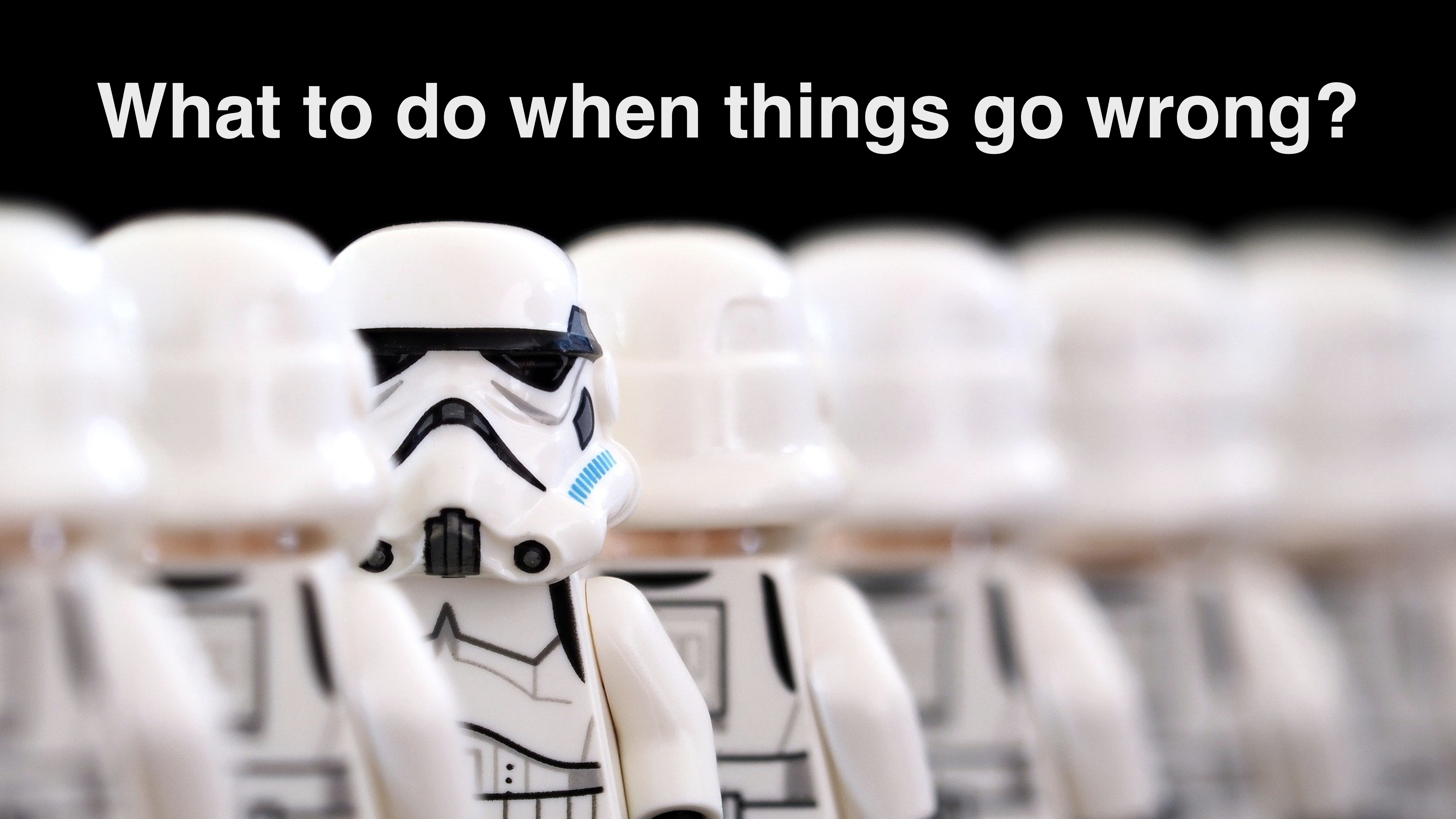 What to do when things go wrong