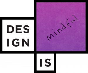 Design Is Mindful